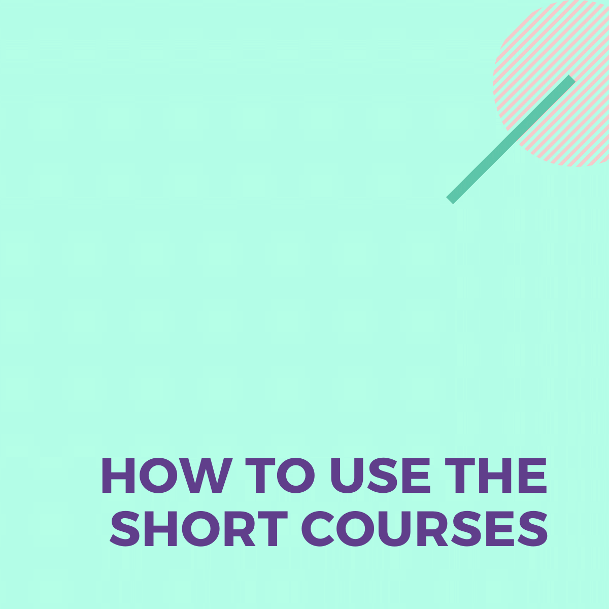 How to use the short courses>